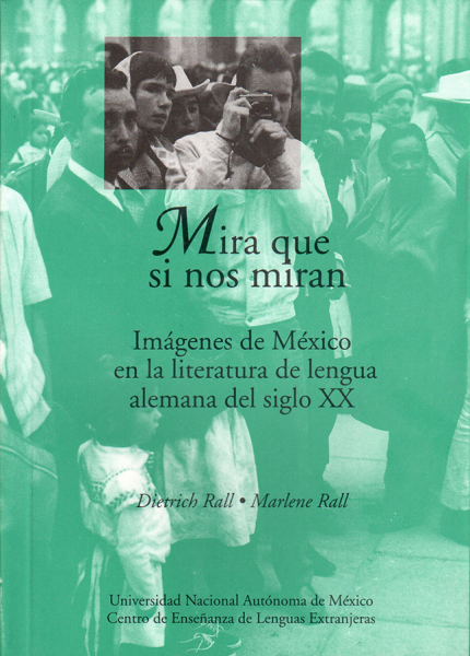 Cubierta para Mira que si nos miran: Imágenes de México, en la literatura de lengua alemana del siglo XX