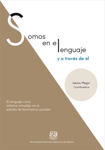 Cubierta para Somos en el lenguaje y a través de él: Lenguaje como sistema complejo en el estudio de fenómenos sociales